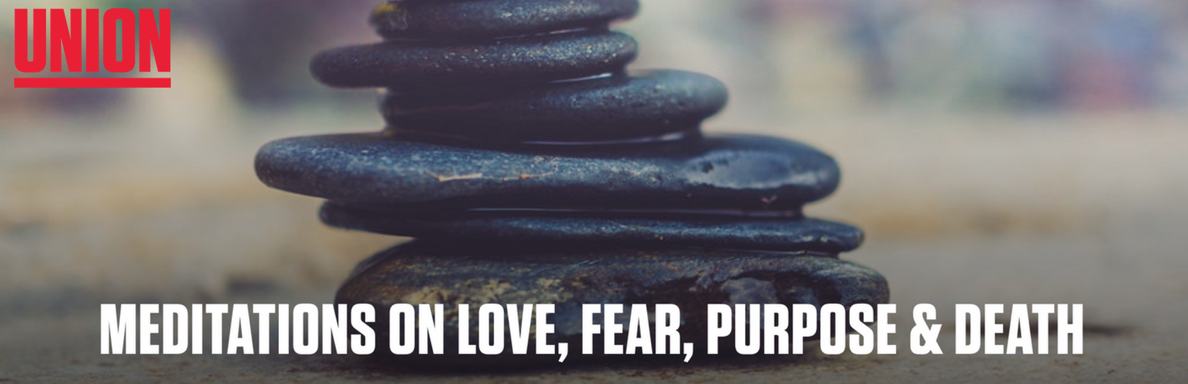 Meditations on Love, Fear, Purpose & Death